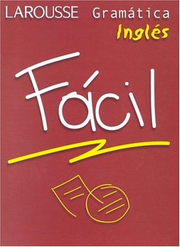 Gramatica Ingles Facil/ Easy English Gramar (Larousse Facil) (Spanish and English Edition)