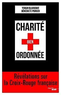 Charité bien ordonnée : révélations sur la Croix-Rouge française, Blavignat, Yohan