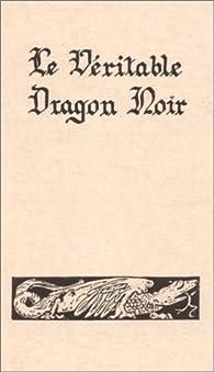 Le Véritable Dragon noir : Les Forces infernales soumises à l'homme par Nicole Bussière