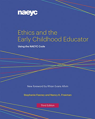Ethics and the Early Childhood Educator: Using the NAEYC Code