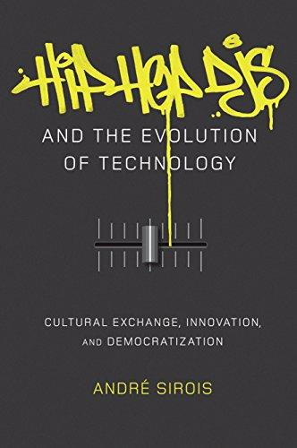 Hip Hop DJs and the Evolution of Technology: Cultural Exchange, Innovation, and Democratization (Popular Culture and Everyday Life Book 27)