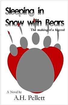 Sleeping in Snow with Bears by [Pellett, A.H.]