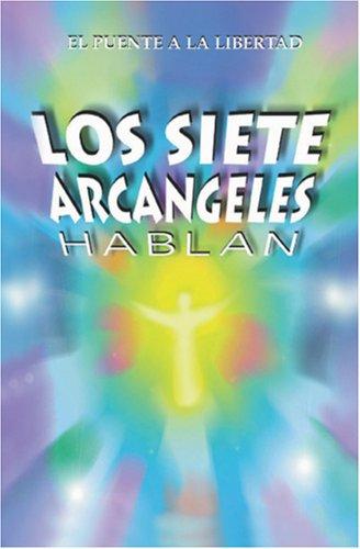 Los Siete Arcangeles Hablan (Spanish Edition) [Puente A la Libertad] (Tapa Blanda)