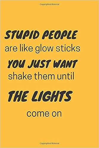 Like stupid people be Stupid People