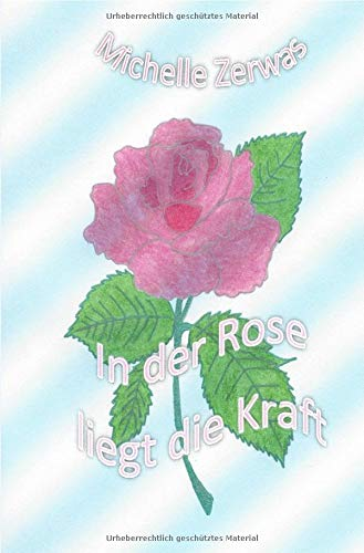 In der Rose liegt die Kraft