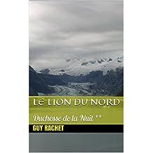 Le Lion du Nord: Duchesse de la Nuit ** (French Edition)