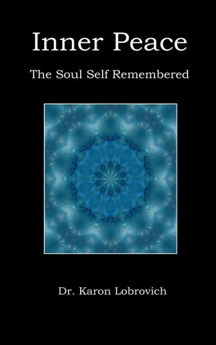 Download Inner Peace: The Soul Self Remembered (Volume 1) PDF
