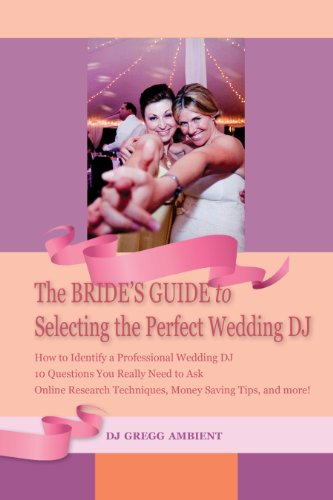 The Brides Guide To Selecting The Perfect Wedding Dj Kindle