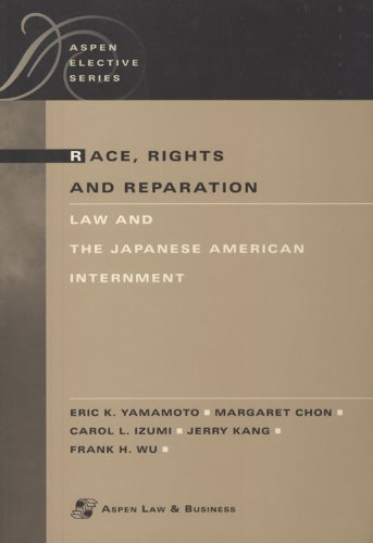 Race, Rights and Reparation: Law and the Japanese American Internment (Elective Series)