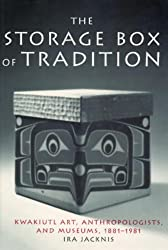 The Storage Box of Tradition: Kwakiutl Art, Anthropologists, and Museums, 1881-1981
