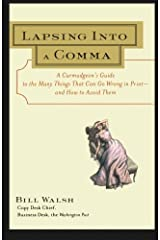Lapsing Into a Comma : A Curmudgeon's Guide to the Many Things That Can Go Wrong in Print--and How to Avoid Them by Bill Walsh (2000-05-01) Paperback