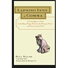Lapsing Into a Comma : A Curmudgeon's Guide to the Many Things That Can Go Wrong in Print--and How to Avoid Them by Bill Walsh (2000-05-01)