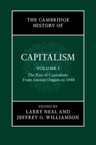 The Cambridge History of Capitalism: Volume 1 by Larry Neal (Editor), Jeffrey G. Williamson (Editor) (23-Jan-2014) Hardcover