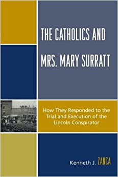 Book The Catholics and Mrs. Mary Surratt: How They Responded to the Trial and Execution of the Lincoln Conspirator