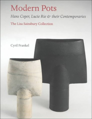 Modern Pots: Hans Coper, Lucie Rie And Their Contemporaries
