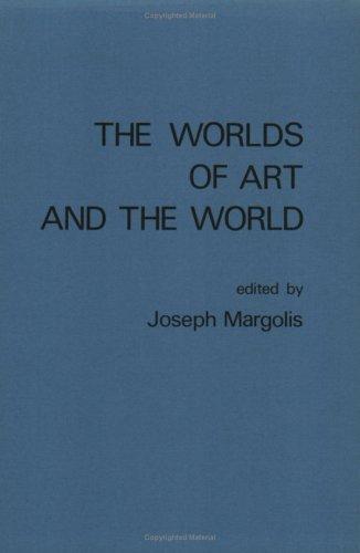 The Worlds of Art and the World (Grazer Philosophische Studien)