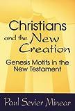 Christians and the New Creation, Paul Sevier Minear, 0664255310