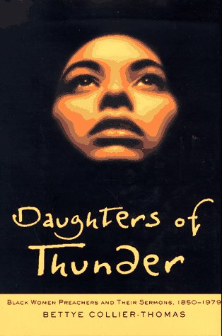 Daughters of Thunder: Black Women Preachers and Their Sermons, 1850-1979