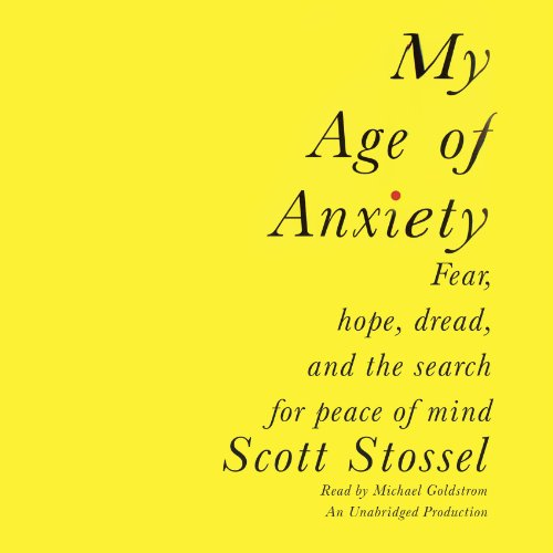 My Age of Anxiety: Fear, Hope, Dread, and the