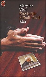 Être  la fille d'Emile Louis : récit