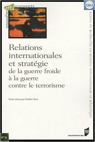 Livres gratuits en ligne Relations internationales et stratégie de la guerre froide à la guerre contre le terrorisme pdf, epub ebook