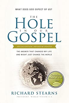 The Hole in Our Gospel Special Edition: What Does God Expect of Us? The Answer That Changed My Life and Might Just Change the World by [Stearns, Richard]