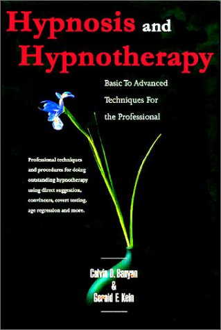 Hypnosis And Hypnotherapy  Basic To Advanced Techniques And Procedures For The Professional  Basic To Advanced Techniques For The Professional