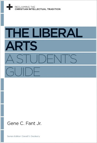 - The Liberal Arts: A Student's Guide (Reclaiming the Christian Intellectual Tradition)