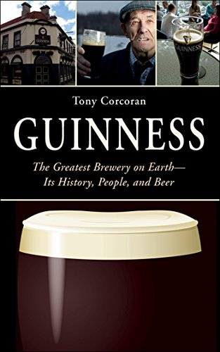Guinness: The Greatest Brewery on Earth—Its History, People, and Beer