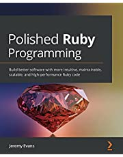 Polished Ruby Programming: Build better software with more intuitive, maintainable, scalable, and high-performance Ruby code