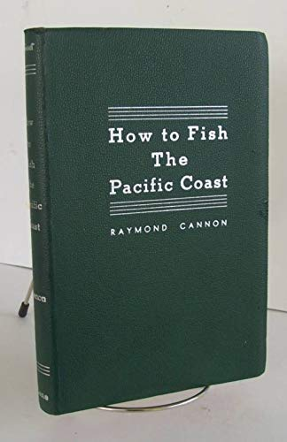 How to fish the Pacific coast,: A manual for salt water Fishermen by Cannon, Ray ()