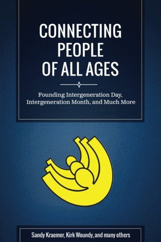 Download Connecting People of All Ages: Founding Intergeneration Day, Intergeneration Month, and Much More pdf epub