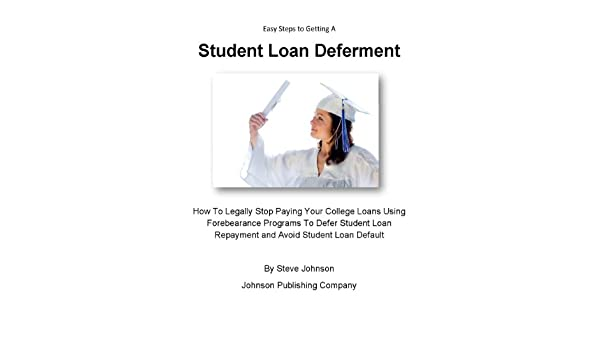 Amazon com: Easy Steps to Getting A Student Loan Deferment