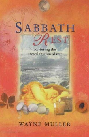 Sabbath Rest: Restoring the Sacred Rhythm of Rest