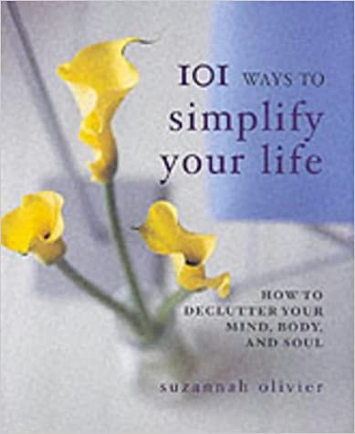 Book 101 Ways to Simplify Your Life: How to Declutter Your Mind, Body and Soul