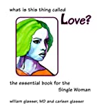 What Is the Thing Called Love?, William Glasser, 0967844401
