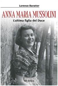 Read Online Anna Maria Mussolini. L'ultima figlia del duce PDF