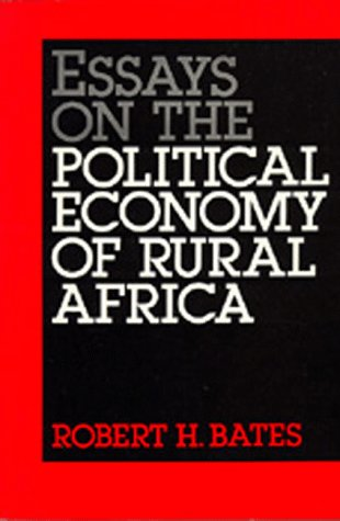 bates essays on the political economy of rural africa The essays in this volume represent a dialogue between theory and data the theory is drawn from a branch of contemporary political economy which can also be labeled the collective-choice school the data are drawn from africa.