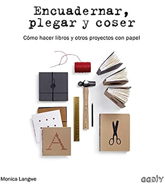 Encuadernar, plegar y coser. Cómo hacer libros y otros proyectos ...
