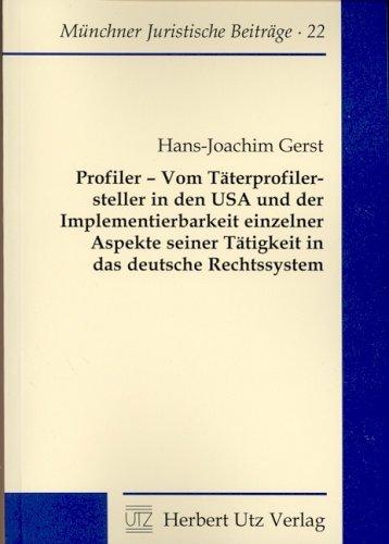 Profiler - Vom Täterprofilersteller in den USA und der Implementierbarkeit einzelner Aspekte seiner Tätigkeit in das deutsche Rechtssystem