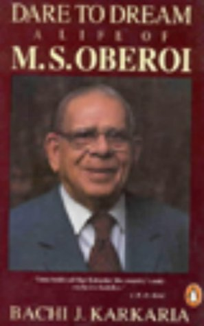 Dare to Dream: A Life of Rai Bahadur Mohan Singh Oberoi (India S.)