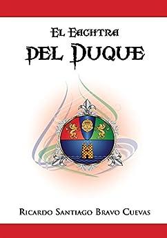 El Eachtra Del Duque de [Cuevas, Ricardo Santiago Bravo]