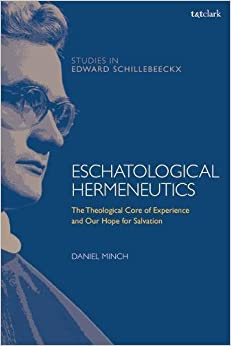 Eschatological Hermeneutics: The Theological Core of Experience and Our Hope for Salvation (T&T Clark Studies in Edward Schillebeeckx)