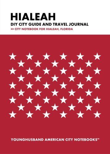 Hialeah DIY City Guide and Travel Journal: City Notebook for Hialeah, - Hialeah Us Fl