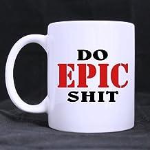 Funny High Quality Funny Satire Mug - DO EPIC SHIT Theme Coffee Mug or Tea Cup,Ceramic Material Mugs,White 11oz