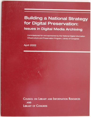 Building a National Strategy for Digital Preservation: Issues in Digital Media Archiving