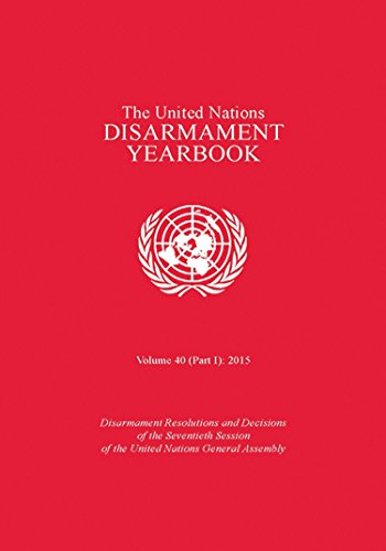 United Nations Disarmament Yearbook 2015. Part I: Disarmament Resolutions and Decisions of the Seventieth Session of the United Nations General Assembly