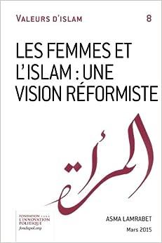 Les femmes et l'Islam: une vision réformiste (Valeurs d'Islam) (Volume 8) Download Free PDF