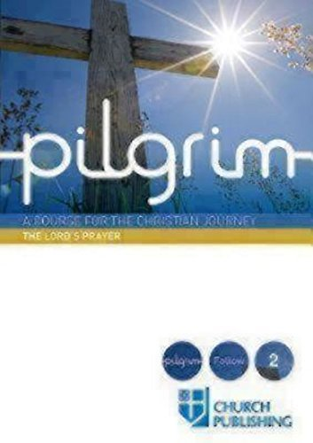 Two Pilgrims - Pilgrim - The Lord's Prayer: A Course for the Christian Journey (Pilgrim Follow 2)