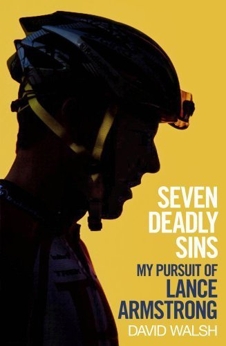 By David Walsh - Seven Deadly Sins: My Pursuit of Lance Armstrong (12/30/12)